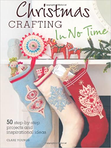 Christmas Crafting Projects.Christmas Crafting In No Time Clare Youngs 9781907563782