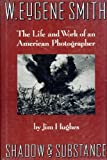 W. Eugene Smith: Shadow and Substance - The Life and Work of an American Photographer