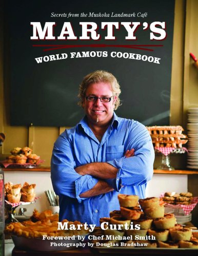 Marty's World Famous Cookbook: Secrets from the Muskoka Landmark Caf� by Marty Curtis