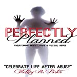 Perfectly Planned: Overcoming Incest, Rape & Sexual Abuse | Kelly R. Porter