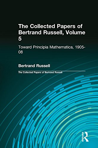 The Collected Papers of Bertrand Russell, Volume 5: Toward Principia Mathematica, 1905-08 Pdf