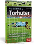 Fußball-Torhüter: Das große Praxishandbuch für Spieler und Trainer