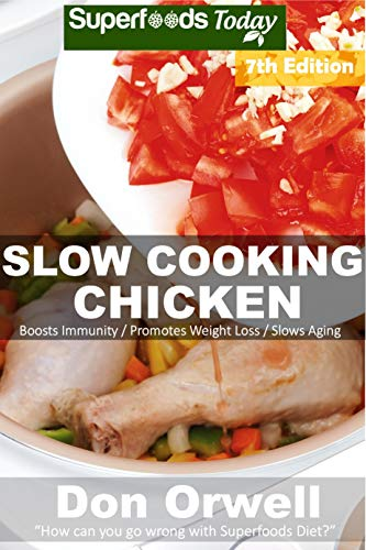 Slow Cooking Chicken: Over 70+ Low Carb Slow Cooker Chicken Recipes, Dump Dinners Recipes, Quick & Easy Cooking Recipes, Antioxidants & Phytochemicals, ... Recipes (Low Carb Slow Cooking Chicken) by Don Orwell