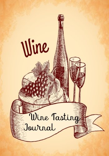 Wine Tasting Journal: Wine Lovers Gifts 7x10 Inches/Wine Testing Notes & Journal Record Keeping Tracker/Wine I Would Like to Taste,100 pages, Paperback (Volume 1) by Oryzastore Journal