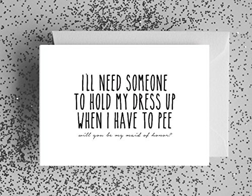 i'll need someone to hold my dress up when i pee will you be my maid of honour greeting card, birthday, blank size 115x170mm gfc