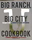 Big Ranch, Big City Cookbook: Recipes from Lambert's Texas Kitchens