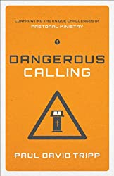 Dangerous Calling (Paperback Edition): Confronting the Unique Challenges of Pastoral Ministry