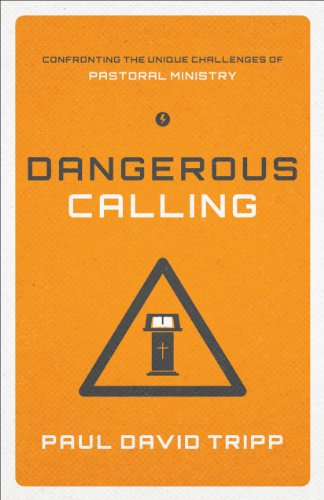 Dangerous Calling  Paperback Edition   Confronting The Unique Challenges Of Pastoral Ministry