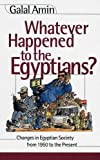 Whatever Happened to the Egyptians?, Galal Amin, 9774245598