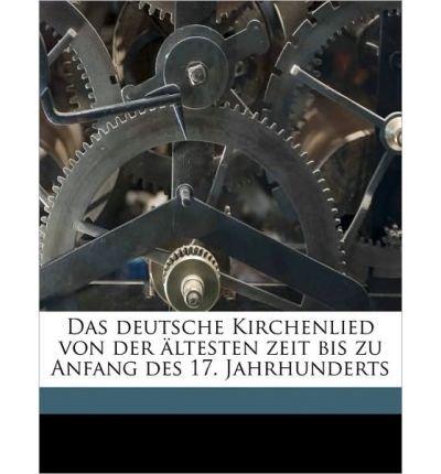 Das Deutsche Kirchenlied Von Der Ltesten Zeit Bis Zu Anfang Des 17. Jahrhunderts Volume V.1 (Paperback)(German) - Common PDF