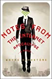 Notes from the Internet Apocalypse: A Novel (The Internet Apocalypse Trilogy)