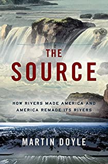 Book Cover: The Source: How Rivers Made America and America Remade Its Rivers