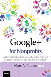 Google+ for Nonprofits: A Quick Start Guide to Unleashing the Power of Google+ to Promote and Fund Your Nonprofit (Que Biz-Tech)