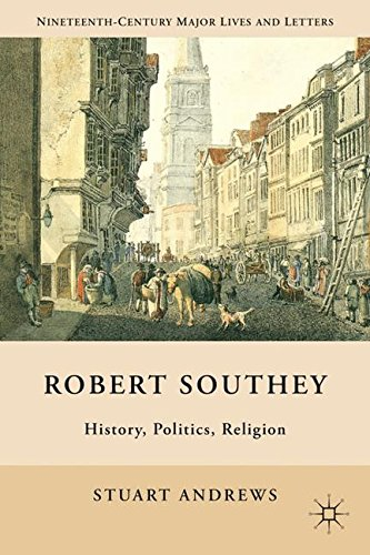 Robert Southey: History, Politics, Religion (Nineteenth-Century Major Lives and Letters)