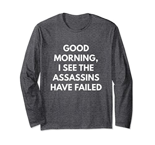 Unisex Good Morning I See The Assassins Have Failed t-shirt Small Dark - Good See