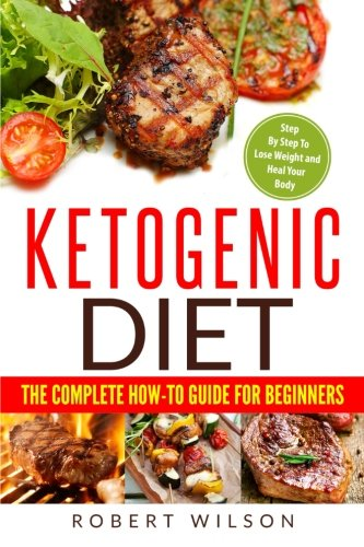 Ketogenic Diet: The Complete How-To Guide For Beginners: Ketogenic Diet For Beginners: Step By Step To Lose Weight And Heal Your Body (Volume 1) cover