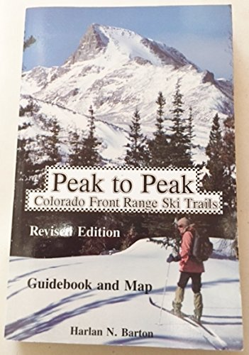 Peak to Peak : Colorado Front Range Ski Trails Guidebook & Map (Front Range Map)
