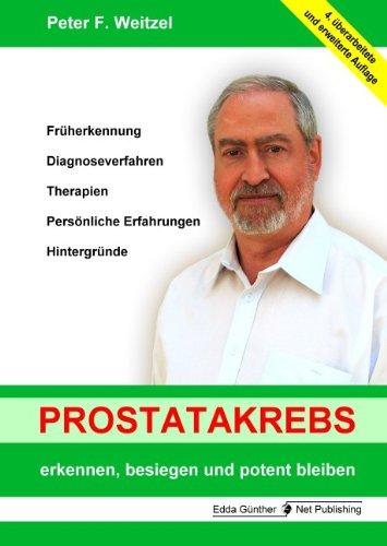 Prostatakrebs erkennen, besiegen und potent bleiben: Früherkennung, Diagnoseverfahren, Therapien, Persönlich Erfahrungen, Hintergründe