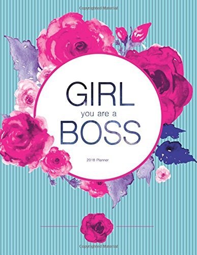 Download 2018 Planner. Girl You Are The Boss: Weekly Undated Planner Journal 8.5 x 11, Pink And Teal Floral Cover (Planner Notebook) PDF