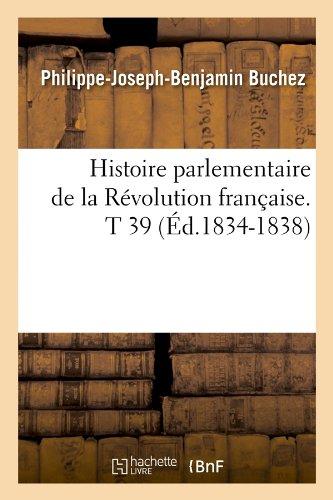 Histoire Parlementaire de La Revolution Francaise. T 39 (Ed.1834-1838) (French Edition) ebook