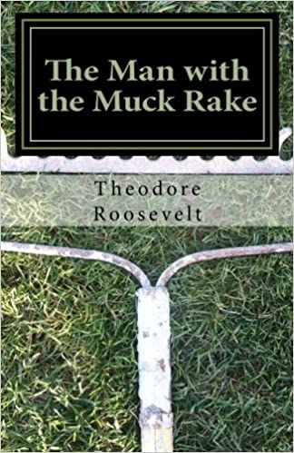 The Man with the Muck Rake: Theodore Roosevelt: 9781502703248: Amazon.com: Books