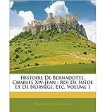 histoire de bernadotte charles xiv jean roi de sude et de norvge etc volume 1 paperback french common