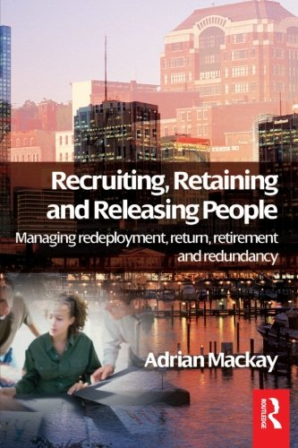 Recruiting, Retaining and Releasing People: Managing redeployment, return, retirement and redundancy