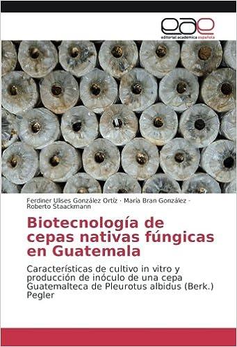 Biotecnología de cepas nativas fúngicas en Guatemala ...