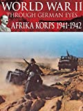 World War II Through German Eyes: Afrika Korps 1941-1942