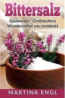 Bittersalz: Epsomsalz - Großmutters Wundermittel neu entdeckt: Wie Du…