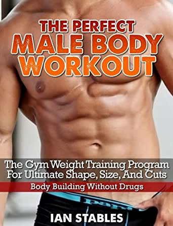 Amazon.com: The Perfect Male Body Workout: The gym weight training program for ultimate shape