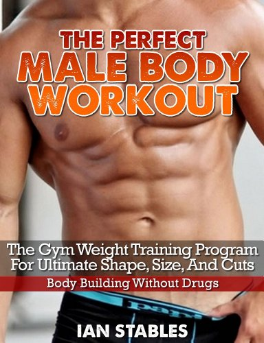 f3da156596 The Perfect Male Body Workout  The gym weight training program for ultimate  shape