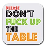 Don't Fuck Up the Table - Set of Six - Joke Humor Gift Coasters for Drinks - Absorbent | Furniture Safe - Set of six (6 pcs) - Gifts Home Office - Quality Neoprene 1/4 Inch Thickness 3.5''x 3.5''
