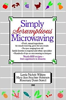 Book Simply Scrumptious Microwaving: A Collection of Recipes from Simple Everyday to Elegant Gourmet Dishes by Lorela N. Wilkins (1986-02-12)