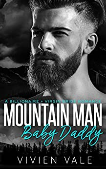 Mountain Man Baby Daddy: A Billionaire + Virgin Bride Romance by [Vale, Vivien]