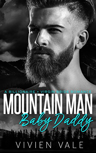 Mountain Man Baby Daddy: A Billionaire + Virgin Bride Romance cover