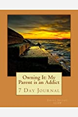 Owning It: My Parent is an Addict: 7 Day Journal to Begin Telling Your Story and Healing Paperback