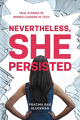 Nevertheless She Persisted: True Stories of Women Leaders in Tech by Pratima Rao Gluckman