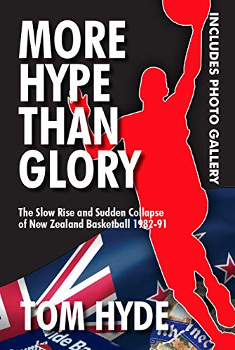 More Hope Than Glory: The Slow Rise and Sudden Collapse of New Zealand Basketball 1982-1991 ()