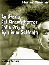 La storia del cinema horror dalle origini agli anni settanta (Italian Edition)