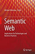 Semantic Web: Implications for Technologies and Business Practices