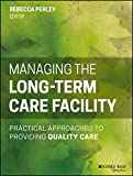 Managing the Long-Term Care Facility 1st Edition