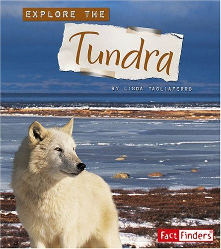 Explore the Tundra (Explore the Biomes series): Linda Tagliaferro ...