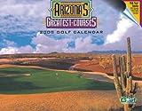 Arizona s Greatest Courses 2008 Golf Calendar