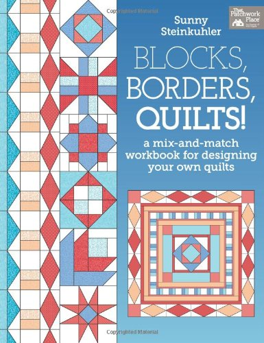 Blocks, Borders, Quilts!: A Mix-and-Match Workbook for Designing Your Own Quilts (Quilt Border)