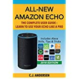 All-New Amazon Echo - The Complete User Guide: Learn to Use Your Echo Like A Pro (Alexa & Amazon Echo Setup and Tips)