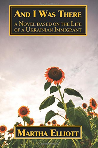 Read Online And I Was There: A Novel Based on the Life of a Ukrainian Immigrant PDF