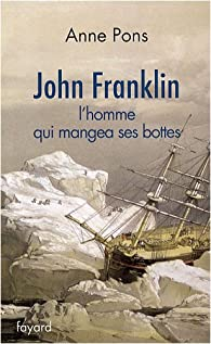 John Franklin : L'homme qui mangea ses bottes par Anne Pons