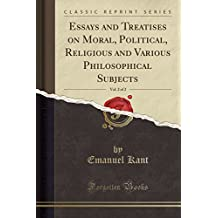 Essays and Treatises on Moral, Political, Religious and Various Philosophical Subjects, Vol. 2 of 2 (Classic Reprint)