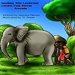 Inspiring Kidz Leadership Lessons from African Proverbs | Jasmine Renner